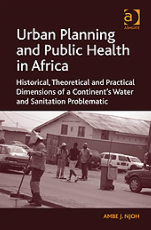 Urban Planning and Public Health in Africa: Historical, Theoretical and Practical Dimensions of a Continent's Water and Sanitation Problematic - Product Image