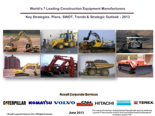 World's 7 Leading Construction Equipment Manufacturers - Key Strategies, Plans, SWOT, Trends & Strategic Outlook - 2013 - Caterpillar, Komatsu, Volvo, CNH, Hitachi, Sandvik, Terex - Product Image