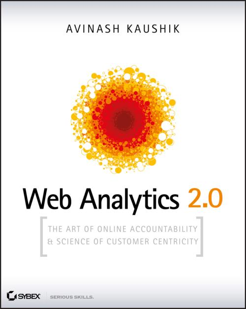 Web Analytics 2.0. The Art of Online Accountability and Science of Customer Centricity - Product Image