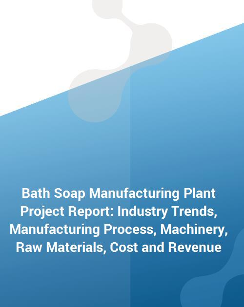 Bath Soap Manufacturing Plant Project Report Industry Trends