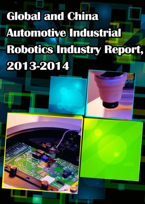 Global and Chinese Automotive Industrial Robotics Industry Report, 2013-2014 - Product Image