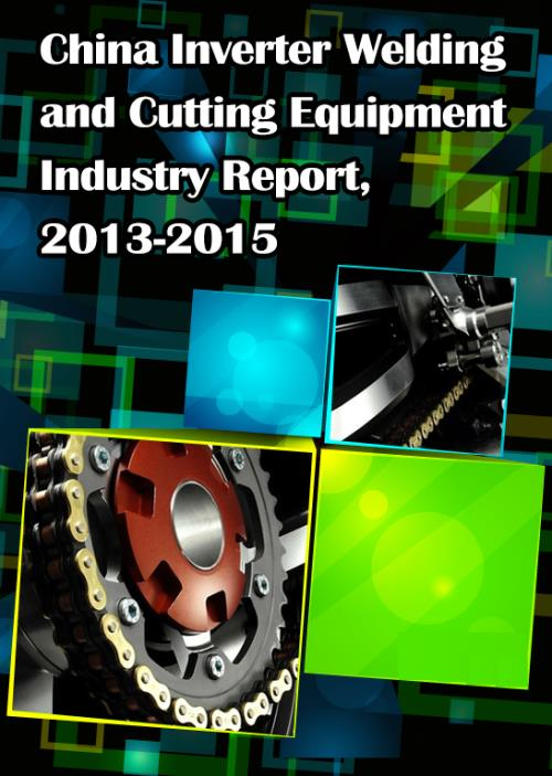 China Inverter Welding and Cutting Equipment Industry Report, 2013-2015 - Product Image