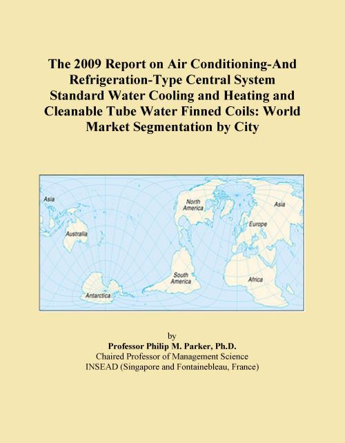 The 2009 Report on Air Conditioning-And Refrigeration-Type Central System Standard Water Cooling and Heating and Cleanable Tube Water Finned Coils: World Market Segmentation by City - Product Image