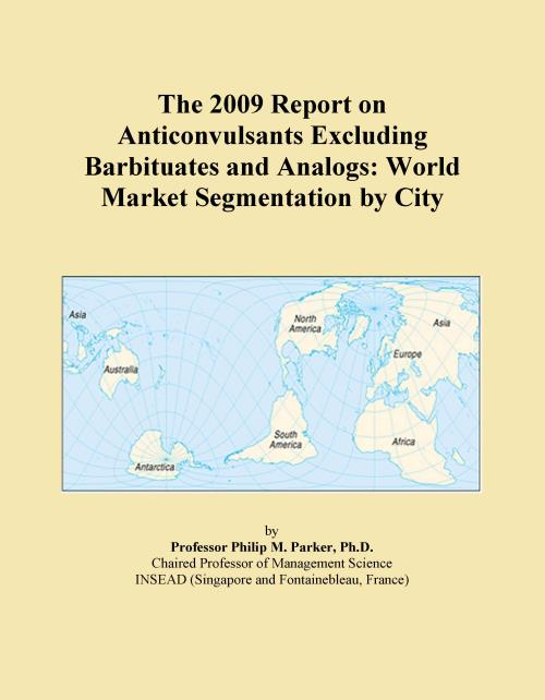 The 2009 Report on Anticonvulsants Excluding Barbituates and Analogs: World Market Segmentation by City - Product Image