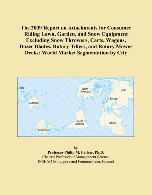 The 2009 Report on Attachments for Consumer Riding Lawn, Garden, and Snow Equipment Excluding Snow Throwers, Carts, Wagons, Dozer Blades, Rotary Tillers, and Rotary Mower Decks: World Market Segmentation by City - Product Image