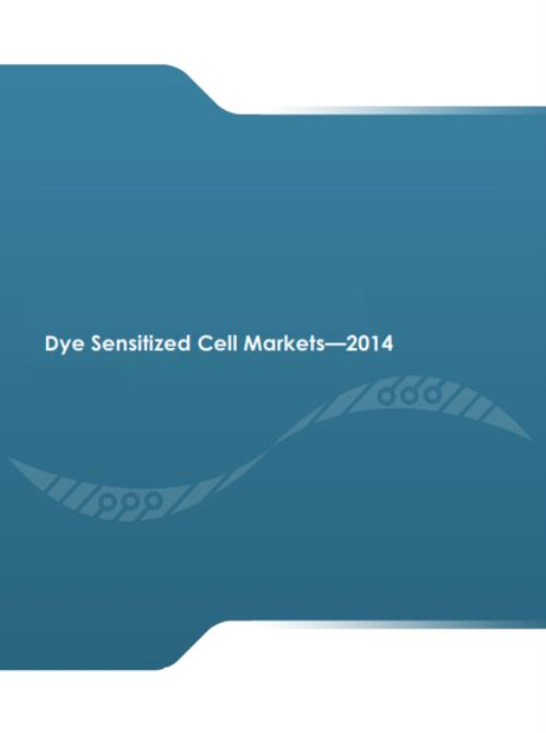 Dye Sensitized Cell Markets - 2014 - Product Image