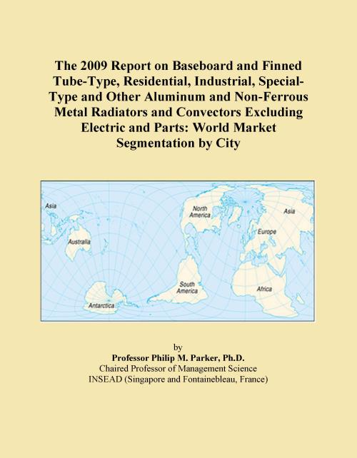The 2009 Report on Baseboard and Finned Tube-Type, Residential, Industrial, Special-Type and Other Aluminum and Non-Ferrous Metal Radiators and Convectors Excluding Electric and Parts: World Market Segmentation by City - Product Image