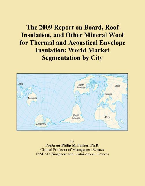 The 2009 Report on Board, Roof Insulation, and Other Mineral Wool for Thermal and Acoustical Envelope Insulation: World Market Segmentation by City - Product Image