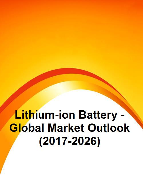 Lithium-ion Battery - Global Market Outlook (2017-2026)