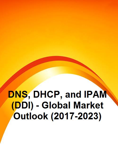 DNS, DHCP, and IPAM (DDI) - Global Market Outlook (2017-2023)