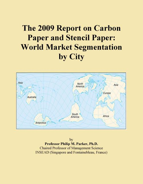 The 2009 Report on Carbon Paper and Stencil Paper: World Market Segmentation by City - Product Image