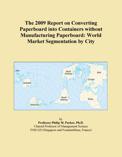 The 2009 Report on Converting Paperboard into Containers without Manufacturing Paperboard: World Market Segmentation by City - Product Image