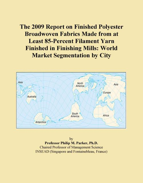 The 2009 Report on Finished Polyester Broadwoven Fabrics Made from at Least 85-Percent Filament Yarn Finished in Finishing Mills: World Market Segmentation by City - Product Image