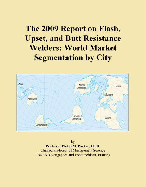 The 2009 Report on Flash, Upset, and Butt Resistance Welders: World Market Segmentation by City - Product Image