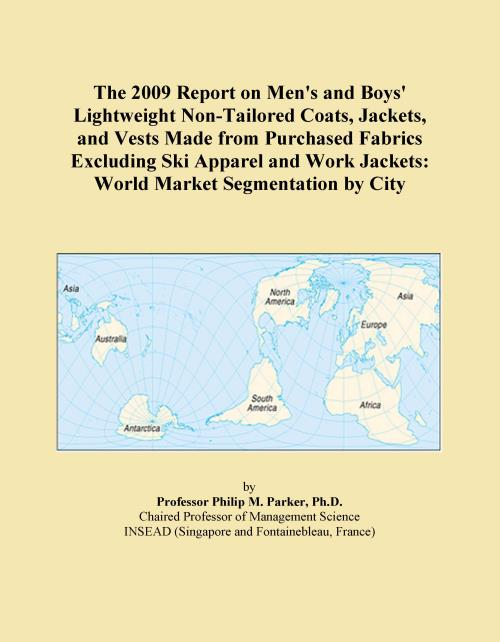 The 2009 Report on Men's and Boys' Lightweight Non-Tailored Coats, Jackets, and Vests Made from Purchased Fabrics Excluding Ski Apparel and Work Jackets: World Market Segmentation by City - Product Image