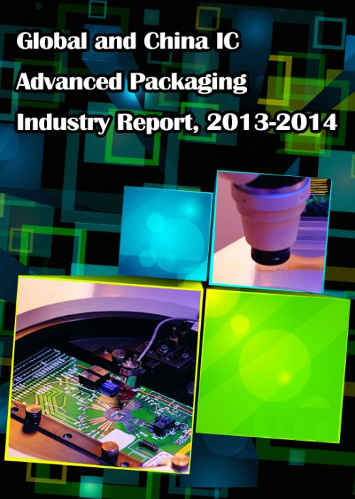 Global and Chinese IC Advanced Packaging Industry Report, 2013-2014 - Product Image
