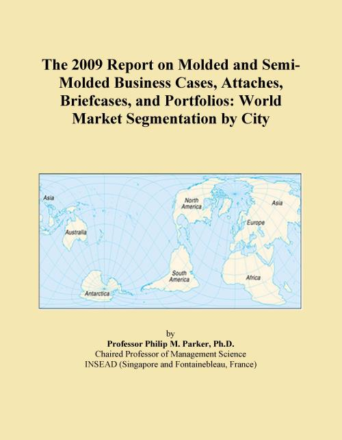The 2009 Report on Molded and Semi-Molded Business Cases, Attaches, Briefcases, and Portfolios: World Market Segmentation by City - Product Image