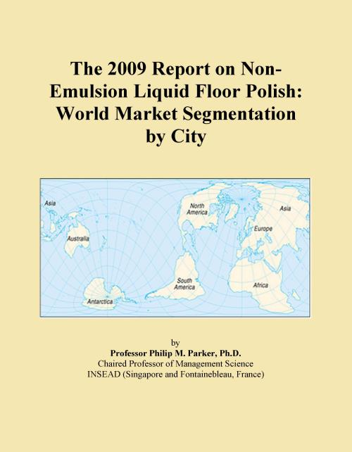 The 2009 Report on Non-Emulsion Liquid Floor Polish: World Market Segmentation by City - Product Image
