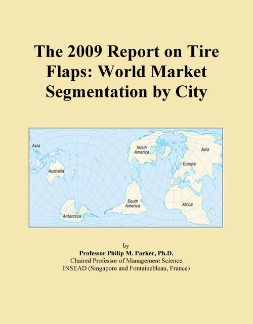 The 2009 Report on Tire Flaps: World Market Segmentation by City - Product Image