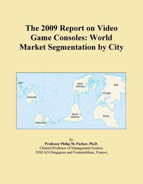 The 2009 Report on Video Game Consoles: World Market Segmentation by City - Product Image