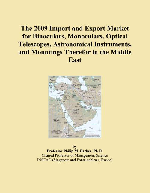The 2009 Import and Export Market for Binoculars, Monoculars, Optical Telescopes, Astronomical Instruments, and Mountings Therefor in the Middle East - Product Image