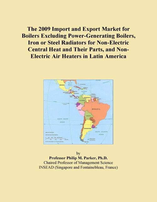 The 2009 Import and Export Market for Boilers Excluding Power-Generating Boilers, Iron or Steel Radiators for Non-Electric Central Heat and Their Parts, and Non-Electric Air Heaters in Latin America - Product Image