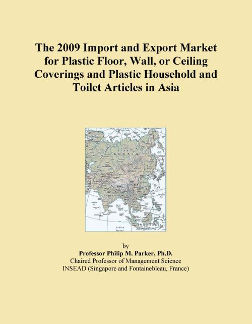 The 2009 Import and Export Market for Plastic Floor, Wall, or Ceiling Coverings and Plastic Household and Toilet Articles in Asia - Product Image