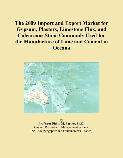 The 2009 Import and Export Market for Gypsum, Plasters, Limestone Flux, and Calcareous Stone Commonly Used for the Manufacture of Lime and Cement in Oceana - Product Image