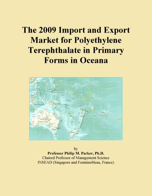 The 2009 Import and Export Market for Polyethylene Terephthalate in Primary Forms in Oceana - Product Image