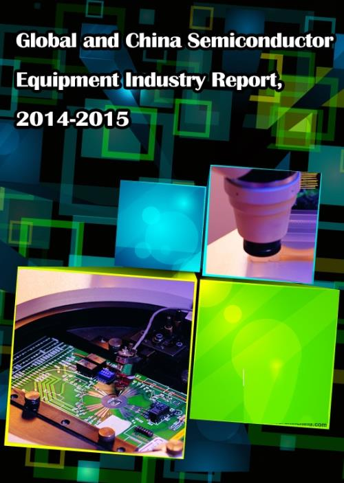 Global and Chinese Semiconductor Equipment Industry Report, 2014-2015 - Product Image