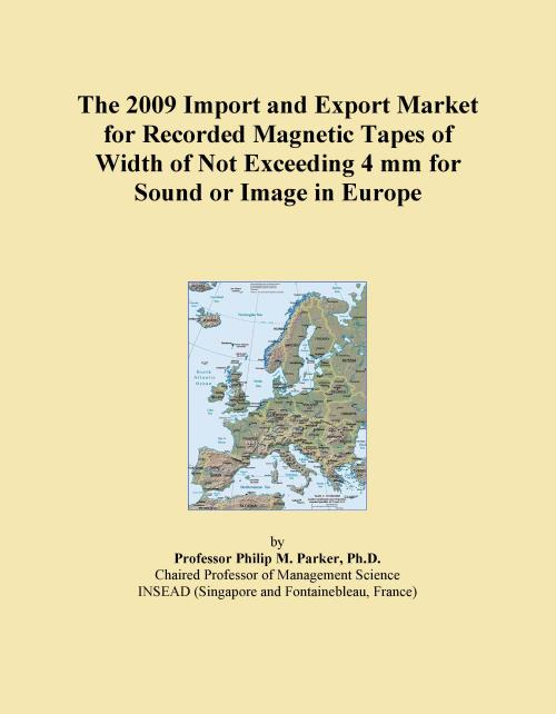 The 2009 Import and Export Market for Recorded Magnetic Tapes of Width of Not Exceeding 4 mm for Sound or Image in Europe - Product Image