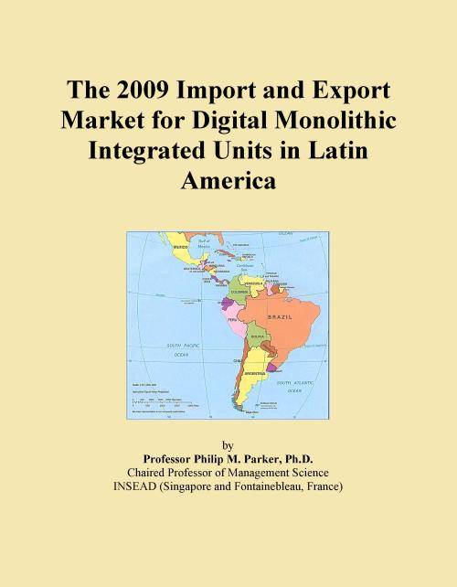 The 2009 Import and Export Market for Digital Monolithic Integrated Units in Latin America - Product Image