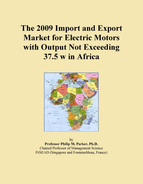 The 2009 Import and Export Market for Electric Motors with Output Not Exceeding 37.5 w in Africa - Product Image