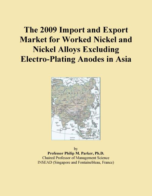 The 2009 Import and Export Market for Worked Nickel and Nickel Alloys Excluding Electro-Plating Anodes in Asia - Product Image