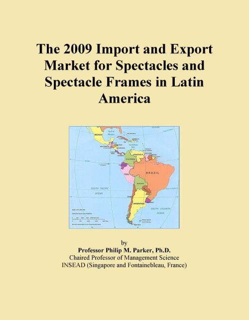 The 2009 Import and Export Market for Spectacles and Spectacle Frames in Latin America - Product Image