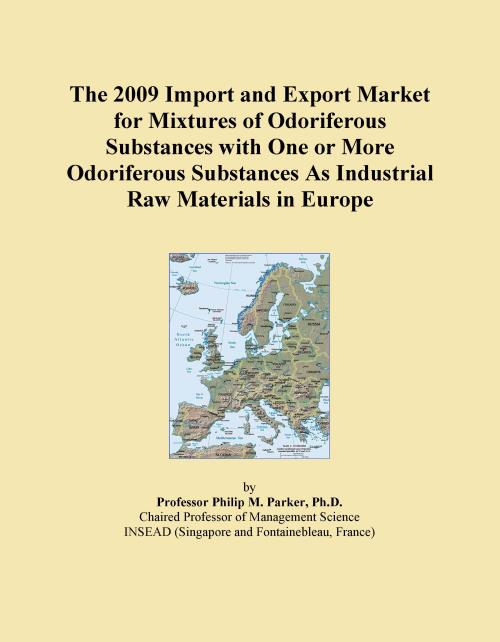 The 2009 Import and Export Market for Mixtures of Odoriferous Substances with One or More Odoriferous Substances As Industrial Raw Materials in Europe - Product Image