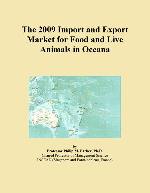 The 2009 Import and Export Market for Food and Live Animals in Oceana - Product Image