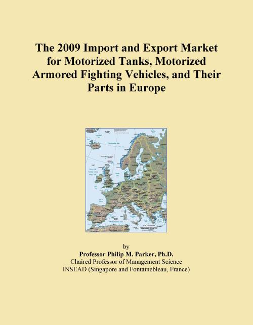 The 2009 Import and Export Market for Motorized Tanks, Motorized Armored Fighting Vehicles, and Their Parts in Europe - Product Image