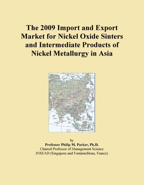 The 2009 Import and Export Market for Nickel Oxide Sinters and Intermediate Products of Nickel Metallurgy in Asia - Product Image