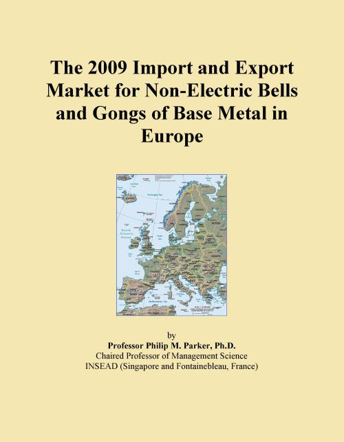 The 2009 Import and Export Market for Non-Electric Bells and Gongs of Base Metal in Europe - Product Image