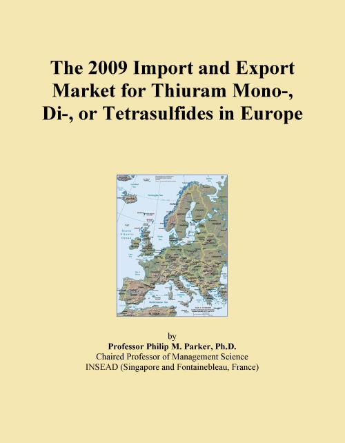 The 2009 Import and Export Market for Thiuram Mono-, Di-, or Tetrasulfides in Europe - Product Image