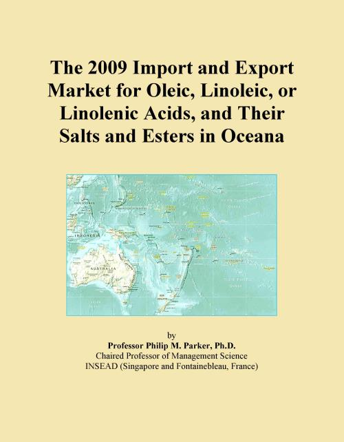 The 2009 Import and Export Market for Oleic, Linoleic, or Linolenic Acids, and Their Salts and Esters in Oceana - Product Image