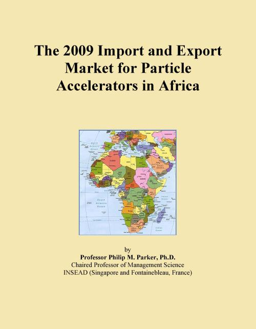 The 2009 Import and Export Market for Particle Accelerators in Africa - Product Image