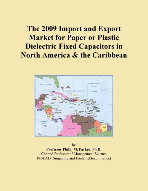 The 2009 Import and Export Market for Paper or Plastic Dielectric Fixed Capacitors in North America & the Caribbean - Product Image