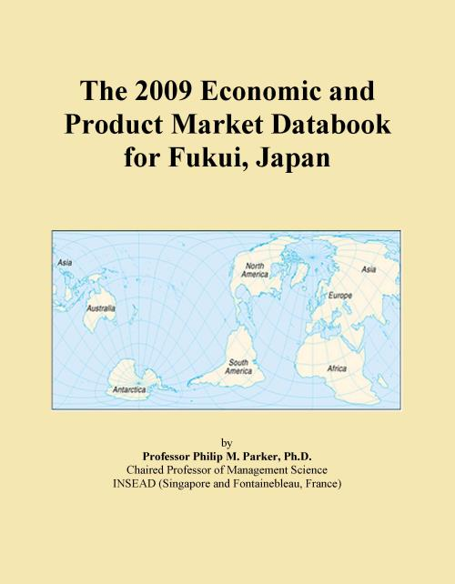 The 2009 Economic and Product Market Databook for Fukui, Japan - Product Image