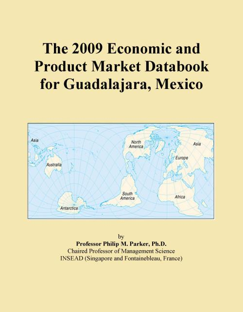 The 2009 Economic and Product Market Databook for Guadalajara, Mexico - Product Image