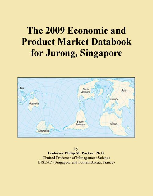 The 2009 Economic and Product Market Databook for Jurong, Singapore - Product Image