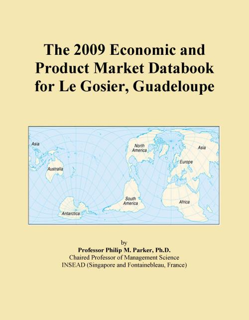 The 2009 Economic and Product Market Databook for Le Gosier, Guadeloupe - Product Image