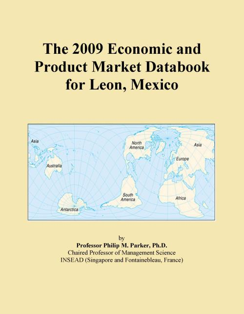 The 2009 Economic and Product Market Databook for Leon, Mexico - Product Image