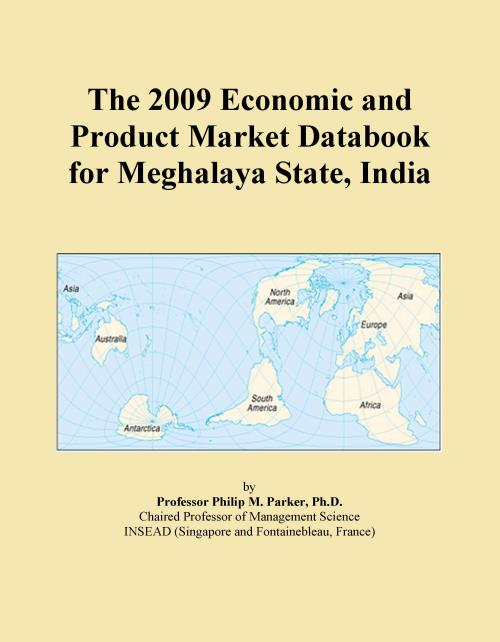 The 2009 Economic and Product Market Databook for Meghalaya State, India - Product Image